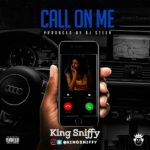 MUSIC DOWNLOAD: King Sniffy - Call On Me (Letter To Omidiji Mercy. Prod by Dj Steev)