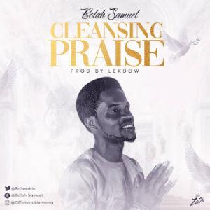 P9 Gbedu: Bolah Samuel - Cleansing Praise