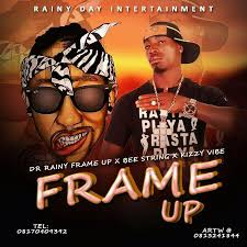 P9 Gbedu: Dr Rainy - Frame up Ft. Bee Stain X Kizzy Vibe